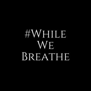 #whilewebreathe